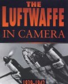 The Luftwaffe in Camera: Volume 1, the Years of Victory 1939-1942 - Alfred Price