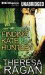 Finding Kate Huntley - Theresa Ragan