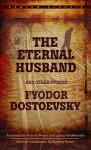 The Eternal Husband and Other Stories - Fyodor Dostoyevsky, Richard Pevear, Larissa Volokhonsky