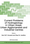 Current Problems of Hydrogeology in Urban Areas, Urban Agglomerates and Industrial Centres - Ken Howard, Raul Israfilov, Rauf Israfilov
