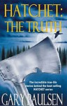 Hatchet: The Truth: The Incredible True-life Stories Behind the Best-Selling Hatchet Series - Gary Paulsen