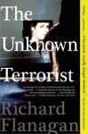 The Unknown Terrorist: A Novel - Richard Flanagan