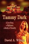Tammy Dark: A Love Story, a Nightmare, a Reality of Unreality - David A. Wilson