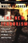 The New Terrorism: Fanaticism and the Arms of Mass Destruction - Walter Laqueur