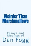 Weirder Than Marshmallows - Dan Fogg, Deborah Carney