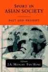 Sport in Asian Society: Past and Present - J.A. Mangan, Fan Hong