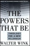 The Powers That Be: Theology for a New Millennium - Walter Wink