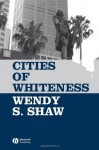 Cities of Whiteness - Wendy S. Shaw