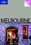 Lonely Planet: Melbourne Encounter [With Pull-Out Map] - Jayne D'Arcy, Donna Wheeler