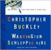 Washington Schlepped Here - Christopher Buckley