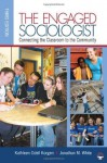 The Engaged Sociologist: Connecting the Classroom to the Community - Kathleen O. (Odell) Korgen, Jonathan M. White