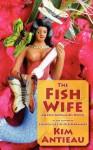 The Fish Wife: An Old Mermaids Novel - Kim Antieau