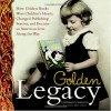 Golden Legacy: How Golden Books Won Children's Hearts, Changed Publishing Forever, and Became An American Icon Along the Way - Leonard S. Marcus, Eric Carle