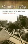 Camille, 1969: Histories of a Hurricane - Mark M. Smith