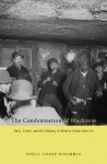 The Condemnation of Blackness: Race, Crime, and the Making of Modern Urban America - Khalil Gibran Muhammad
