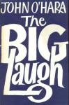 The Big Laugh - John O'Hara