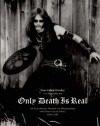 Only Death Is Real: An Illustrated History of Hellhammer and Early Celtic Frost 1981-1985 - Tom Gabriel Fischer, Martin Eric Ain, Nocturno Culto, Joel McIver