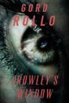 Crowley's Window - Gord Rollo