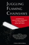 Juggling Flaming Chain Saws: Academics in Educational Leadership Try to Balance Work and Family - Joanne M. Marshall, Jeffrey S. Brooks, Kathleen M. Brown, Leslie Hazle Bussey, Bonnie Fusarelli, Mark A. Gooden, Catherine A. Lugg, Latish C. Reed, George Theoharis