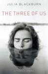 The Three of Us: A Family Story - Julia Blackburn