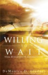 Willing to Wait: From Revelation to Manifestation - De Monica D. Gladney