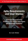 Agile Requirements and User Stories: Extreme Programming Practices for Project Managers and Business Analysts - Louis Molnar