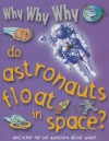 Why Why Why Do Astronauts Float in Space? - Mason Crest Publishers