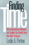 Finding Time: How Corporations, Individuals, and Families Can Benefit from New Work Practices - Leslie A. Perlow