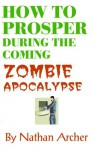 How to Prosper During the Coming Zombie Apocalypse - Nathan Archer