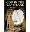 God in the Wasteland: The Reality of Truth in a World of Fading Dreams - David F. Wells