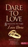 Dare To Love, 8 Reasons to Take the Love Dare, Based on the Love Dare Bible Study by Kendrick, Kendrick & Catt. - Stephen Kendrick, Alex Kendrick, Michael Catt