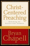 Christ-Centered Preaching: Redeeming the Expository Sermon - Bryan Chapell