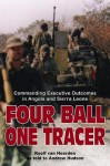 FOUR BALL, ONE TRACER: Commanding Executive Outcomes in Angola and Sierra Leone - Roelf Van Heerden, Andrew Hudson
