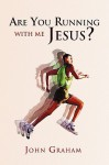 Are You Running with Me Jesus? - John Graham