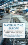 Materializing Europe: Transnational Infrastructures and the Project of Europe - Alexander Badenoch, Andreas Fickers