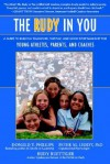 The Rudy in You: A Guide to Building Teamwork, Fair Play and Good Sportsmanship for Young Athletes, Parents and Coaches - Donald T. Phillips, Rudy Ruettiger, Peter M. Leddy
