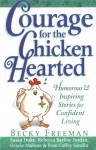 Courage for the Chicken Hearted - Becky Freeman