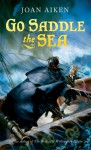 Go Saddle the Sea - Joan Aiken