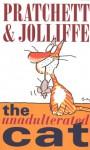 The Unadulterated Cat - Terry Pratchett, Gray Jolliffe