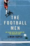 The Football Men: Up Close with the Giants of the Modern Game - Simon Kuper