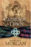 Embrace the Dawn - Kathleen Morgan