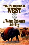 The Traditional West: A Western Fictioneers Anthology - Western Fictioneers, Robert J. Randisi, Dusty Richards, James Reasoner, L.J. Martin