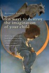 Ten Ways to Destroy the Imagination of Your Child - Anthony Esolen