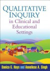 Qualitative Inquiry in Clinical and Educational Settings - Danica Hays, Anneliese Singh, Thomas Schram, Lisa Harrison, Cray Mulder