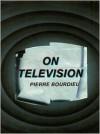 On Television - Pierre Bourdieu, Priscilla Parkhurst Ferguson