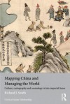 Mapping China and Managing the World: Culture, Cartography and Cosmology in Late Imperial Times - Richard J. Smith