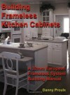 Building Frameless Kitchen Cabinets - Danny Proulx