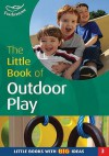The Little Book Of Outdoor Play (Little Books) - Sally Featherstone