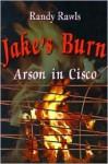 Jake's Burn: Arson in Cisco - Randy Rawls