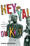 Hey Ya!: The Unauthorized Biography of Outkast - Chris Nickson